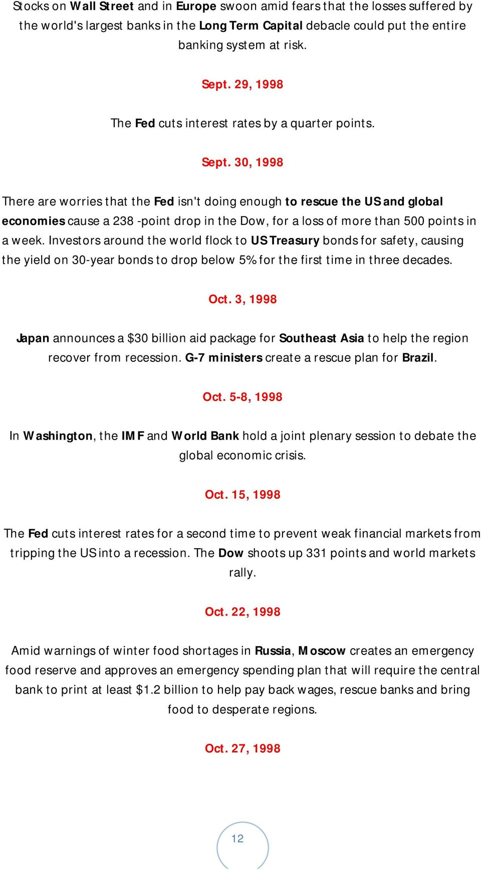 30, 1998 There are worries that the Fed isn't doing enough to rescue the US and global economies cause a 238 -point drop in the Dow, for a loss of more than 500 points in a week.