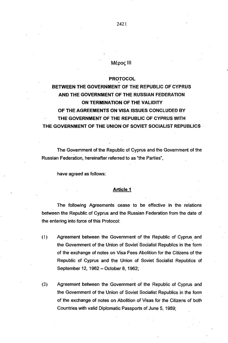 "referred to as ""the Parties"", have agreed as follows: Article 1 The following Agreements cease to be effective in the relations between the Republic of Cyprus and the Russian Federation from the date"