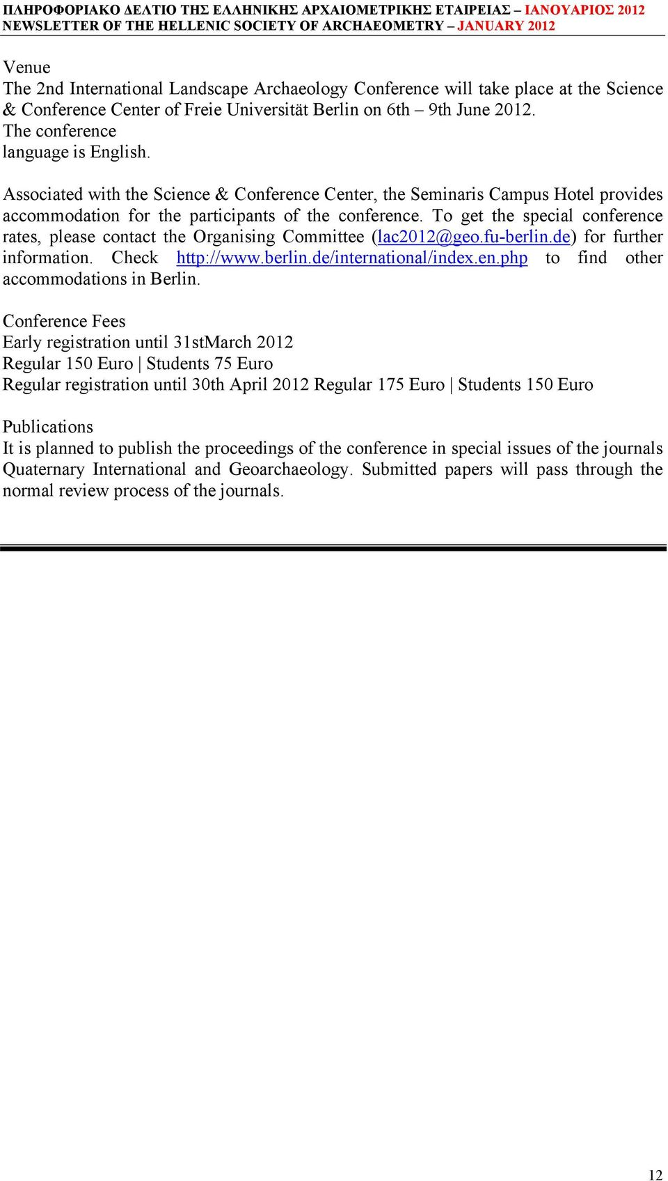 To get the special conference rates, please contact the Organising Committee (lac2012@geo.fu-berlin.de) for further information. Check http://www.berlin.de/international/index.en.php to find other accommodations in Berlin.