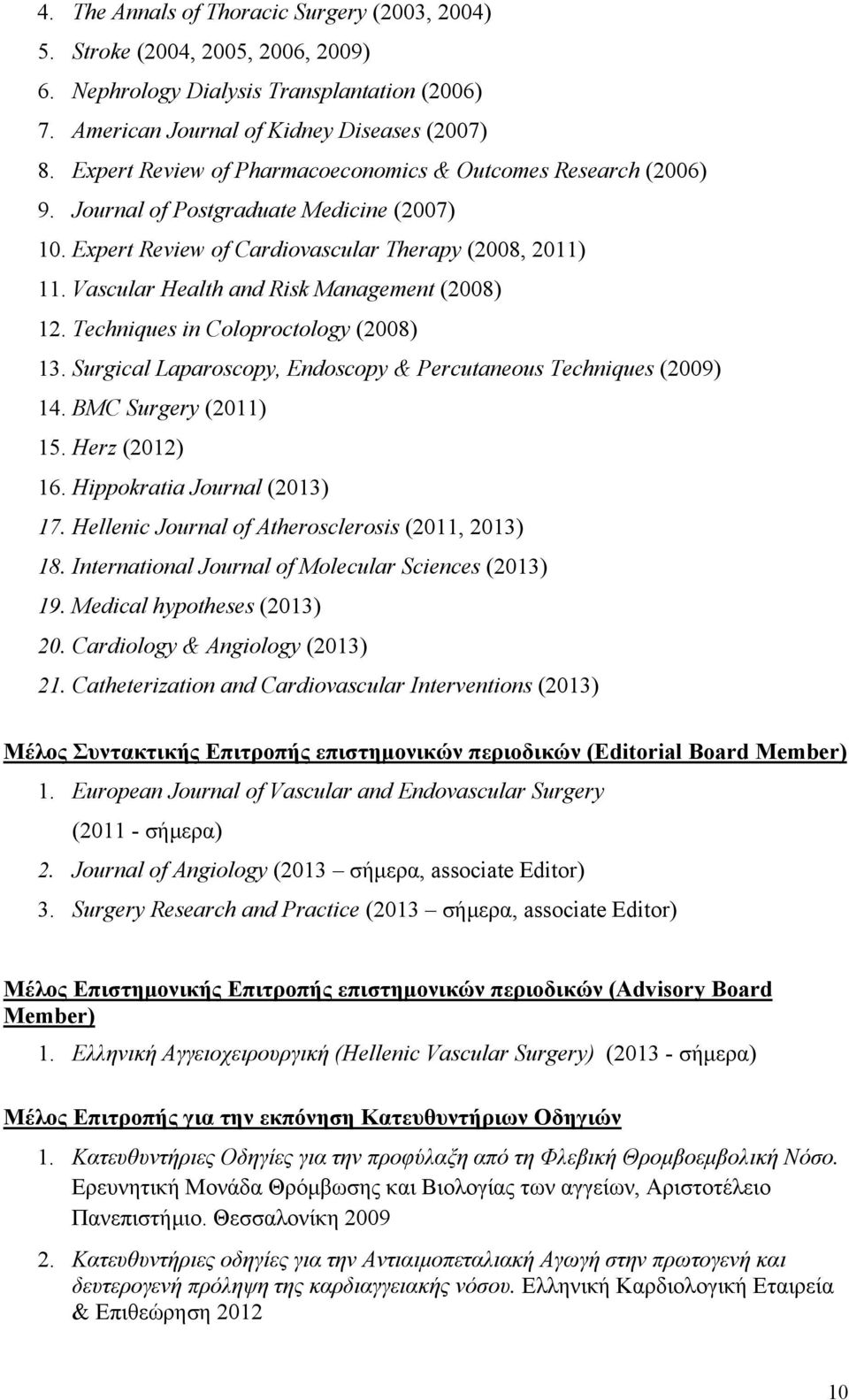 Vascular Health and Risk Management (2008) 12. Techniques in Coloproctology (2008) 13. Surgical Laparoscopy, Endoscopy & Percutaneous Techniques (2009) 14. BMC Surgery (2011) 15. Herz (2012) 16.