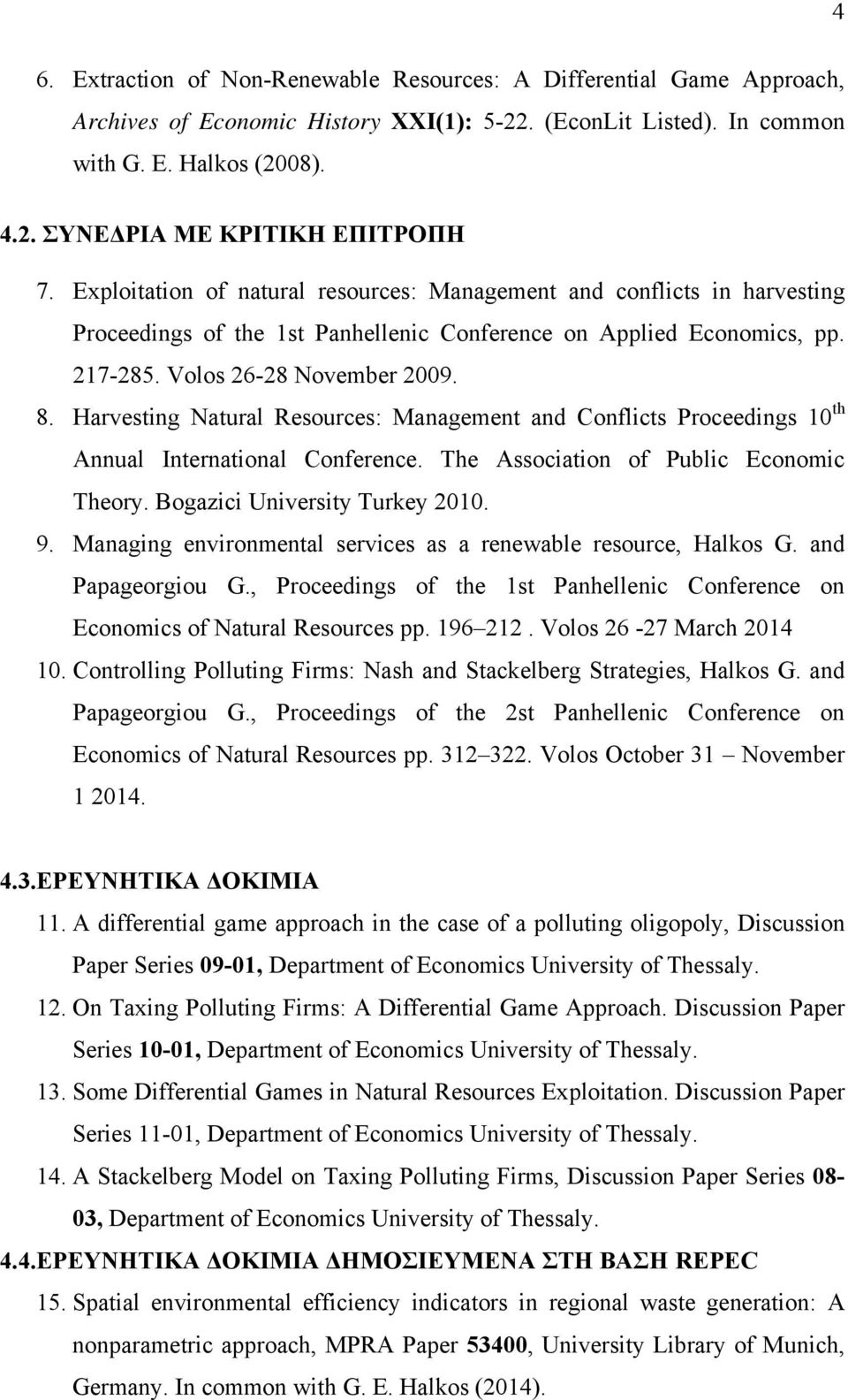 Harvesting Natural Resources: Management and Conflicts Proceedings 10 th Annual International Conference. The Association of Public Economic Theory. Bogazici University Turkey 2010. 9.
