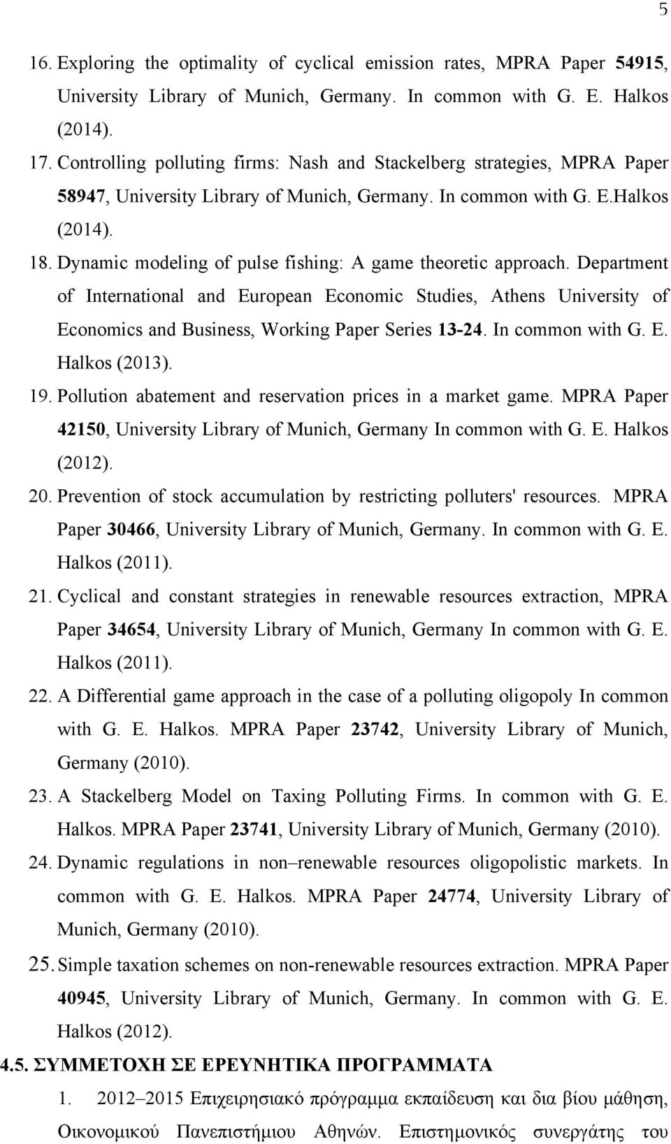 Dynamic modeling of pulse fishing: A game theoretic approach. Department of International and European Economic Studies, Athens University of Economics and Business, Working Paper Series 13-24.