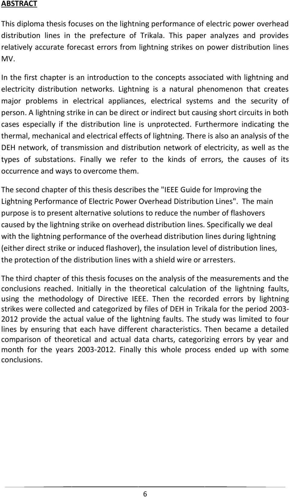 In the first chapter is an introduction to the concepts associated with lightning and electricity distribution networks.