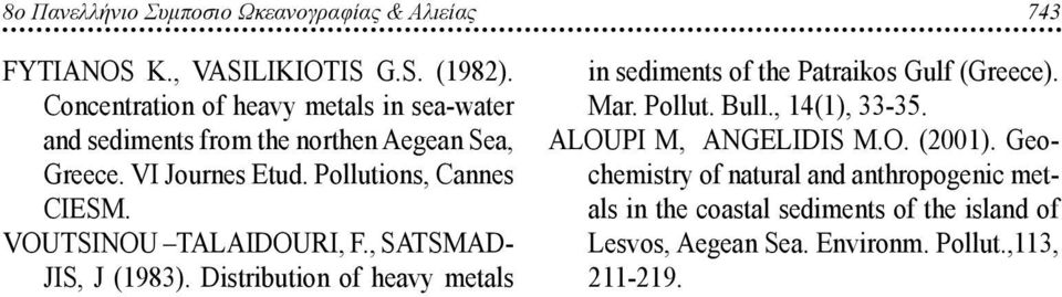 VOUTSINOU TALAIDOURI, F., SATSMAD- JIS, J (1983). Distribution of heavy metals in sediments of the Patraikos Gulf (Greece). Mar. Pollut.