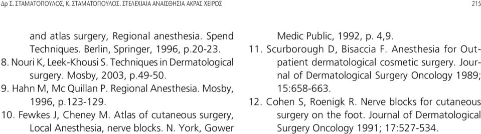 Atlas of cutaneous surgery, Local Anesthesia, nerve blocks. N. York, Gower Medic Public, 1992, p. 4,9. 11. Scurborough D, Bisaccia F.