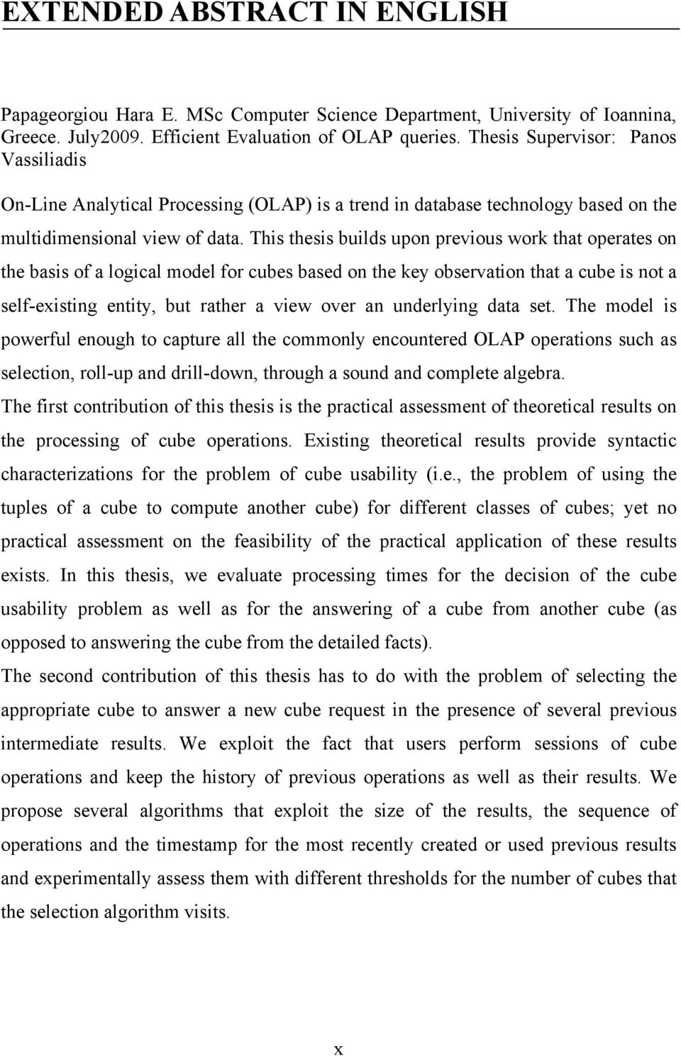 This thesis builds upon previous work that operates on the basis of a logical model for cubes based on the key observation that a cube is not a self-existing entity, but rather a view over an