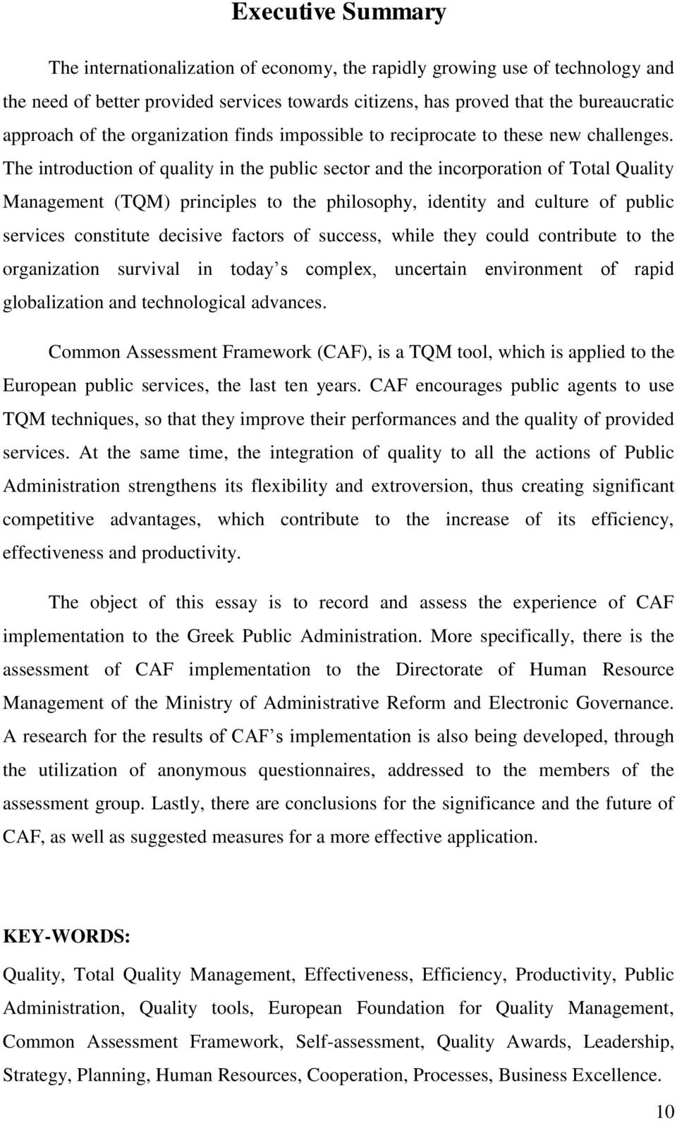 The introduction of quality in the public sector and the incorporation of Total Quality Management (TQM) principles to the philosophy, identity and culture of public services constitute decisive