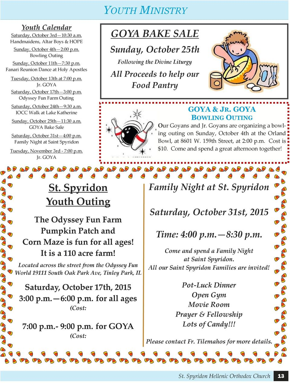 m. Family Night at Saint Spyridon Tuesday, November 3rd - 7:00 p.m. Jr. GOYA GOYA BAKE SALE Sunday, October 25th Following the Divine Liturgy All Proceeds to help our Food Pantry GOYA & JR.