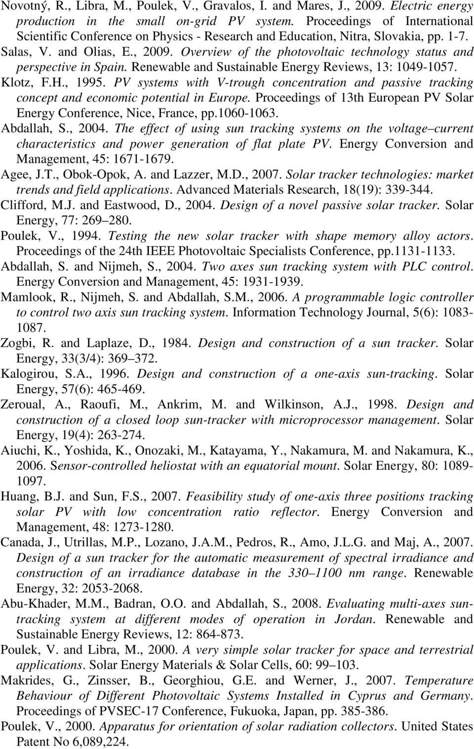 Overview of the photovoltaic technology status and perspective in Spain. Renewable and Sustainable Energy Reviews, 13: 1049-1057. Klotz, F.H., 1995.