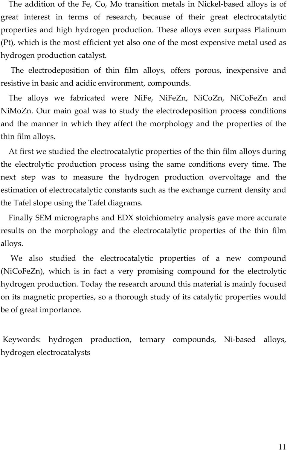 The electrodeposition of thin film alloys, offers porous, inexpensive and resistive in basic and acidic environment, compounds. The alloys we fabricated were NiFe, NiFeZn, NiCoZn, NiCoFeZn and NiMoZn.
