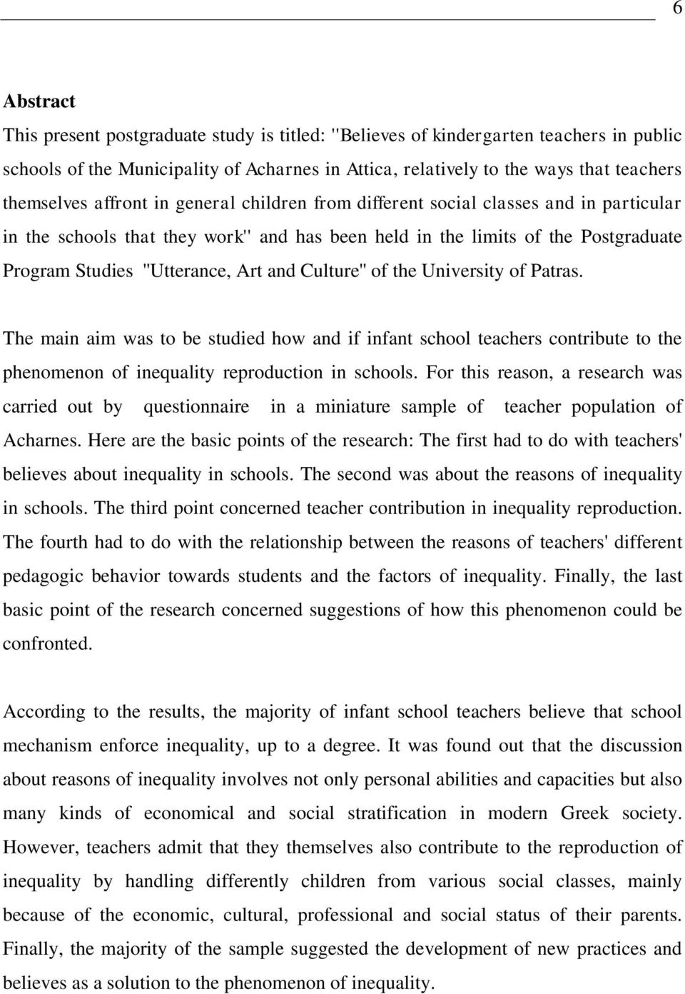 Culture'' of the University of Patras. The main aim was to be studied how and if infant school teachers contribute to the phenomenon of inequality reproduction in schools.