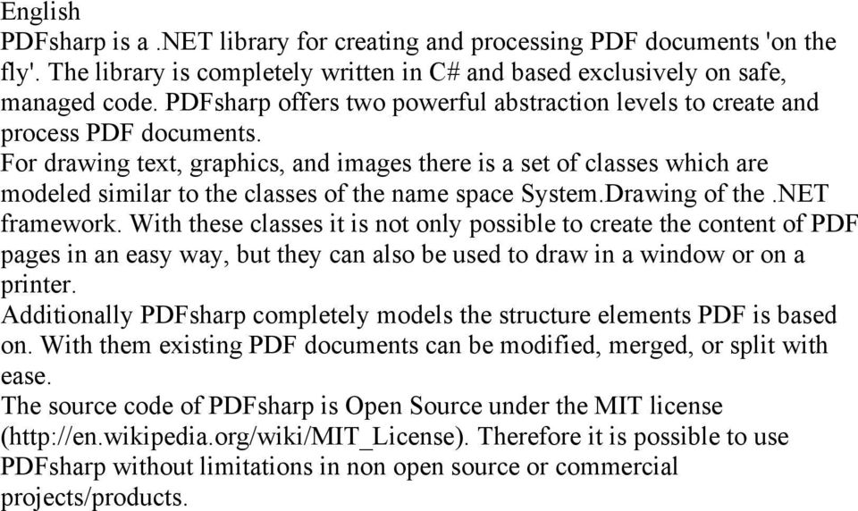 For drawing text, graphics, and images there is a set of classes which are modeled similar to the classes of the name space System.Drawing of the.net framework.