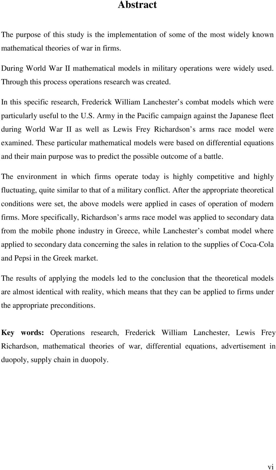 In this specific research, Frederick William Lanchester s combat models which were particularly useful to the U.S.