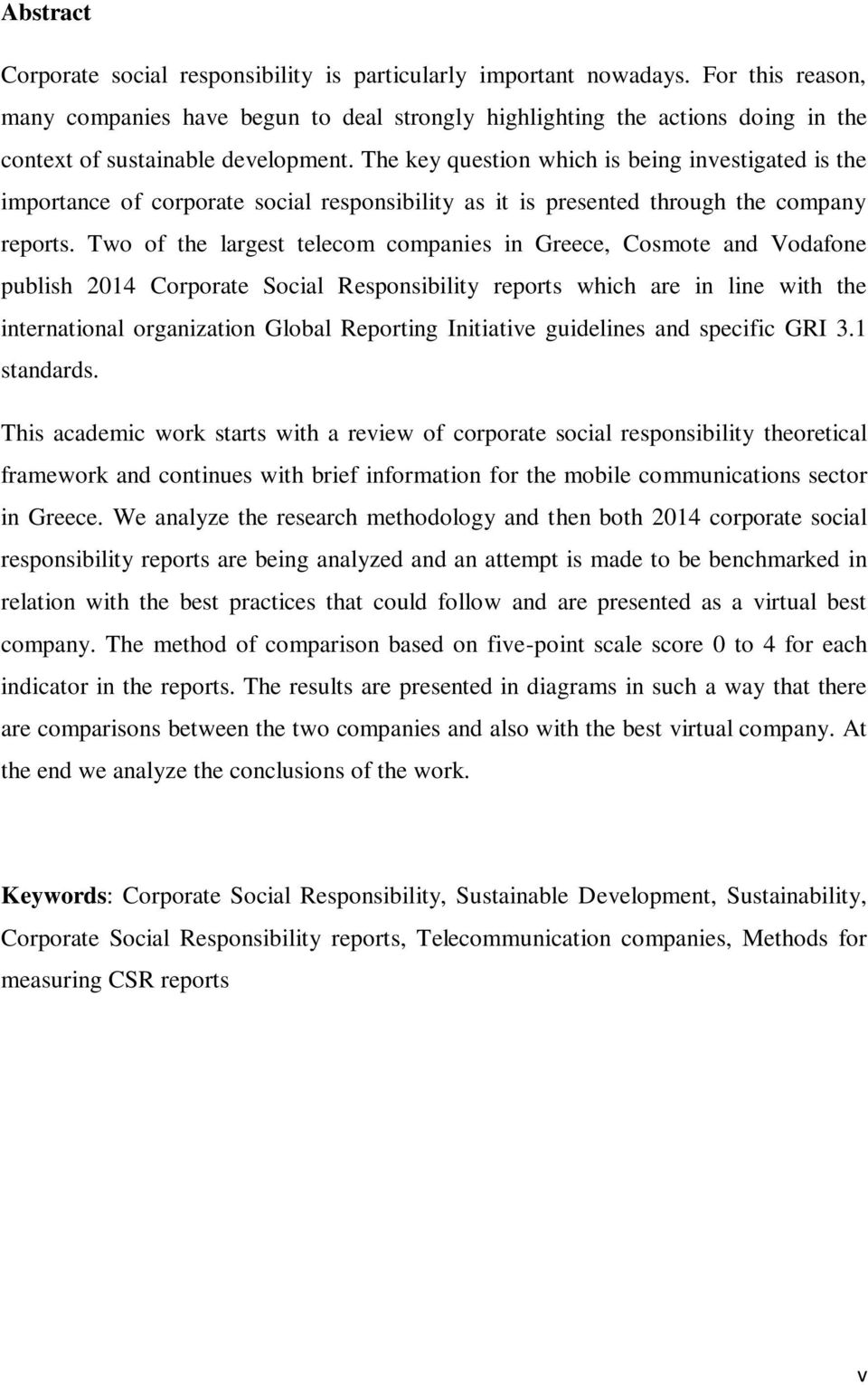 The key question which is being investigated is the importance of corporate social responsibility as it is presented through the company reports.