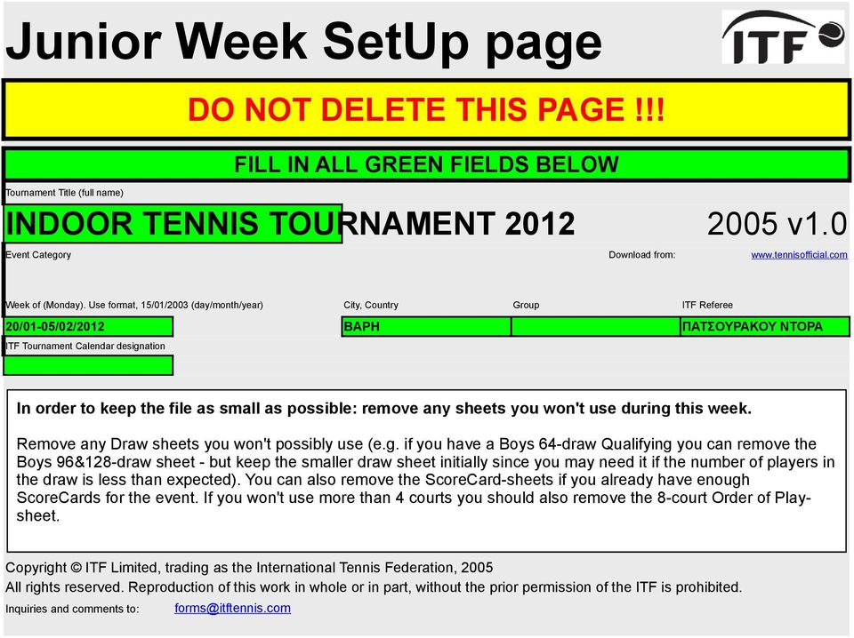 Use format, 15/01/2003 (day/month/year) City, Country Group ITF Referee 20/01-05/02/2012 ΒΑΡΗ ITF Tournament Calendar designation In order to keep the file as small as possible: remove any sheets you