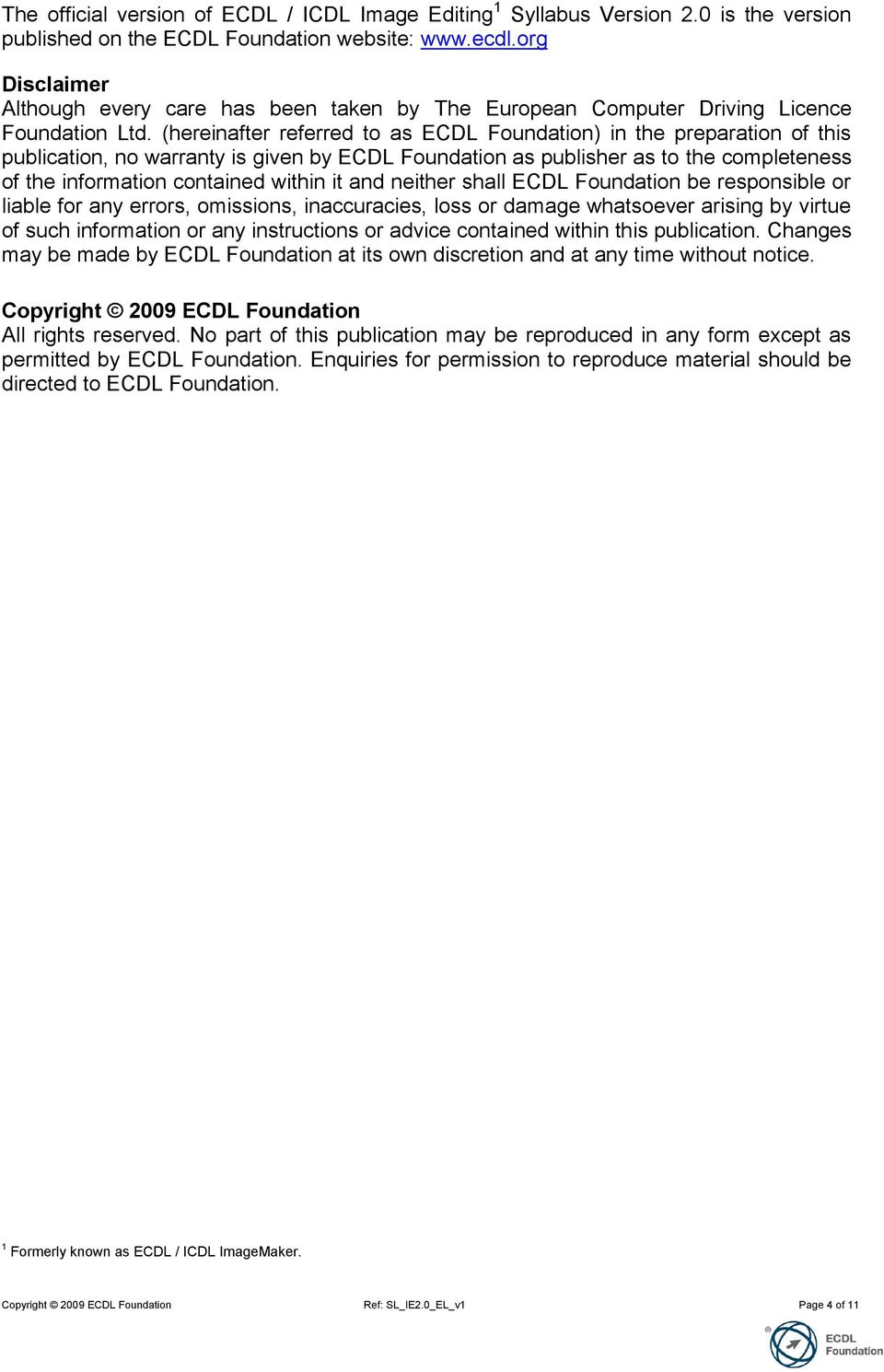 (hereinafter referred to as ECDL Foundation) in the preparation of this publication, no warranty is given by ECDL Foundation as publisher as to the completeness of the information contained within it