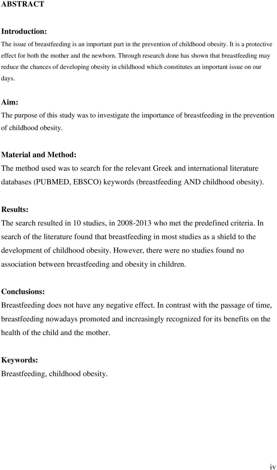 Aim: The purpose of this study was to investigate the importance of breastfeeding in the prevention of childhood obesity.