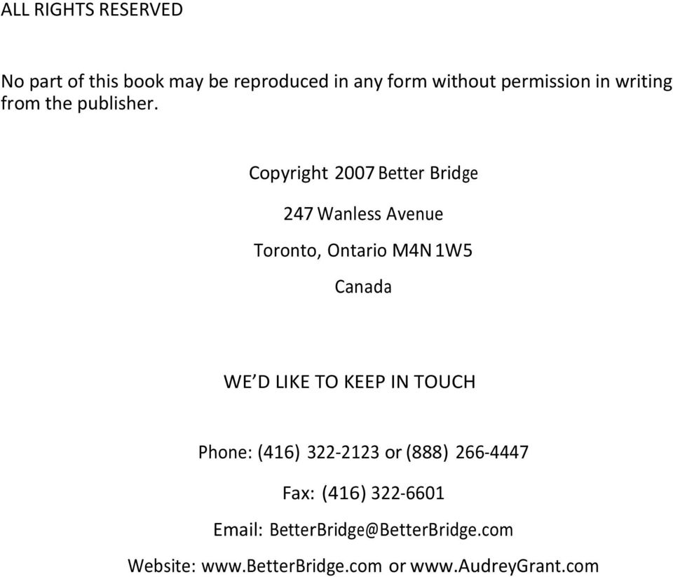 Copyright 2007 Better Bridge 247 Wanless Avenue Toronto, Ontario M4N 1W5 Canada WE D LIKE TO
