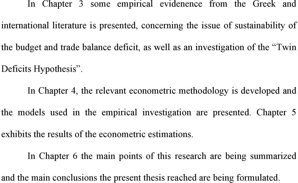 In Chapter 4, the relevant econometric methodology is developed and the models used in the empirical investigation are presented.