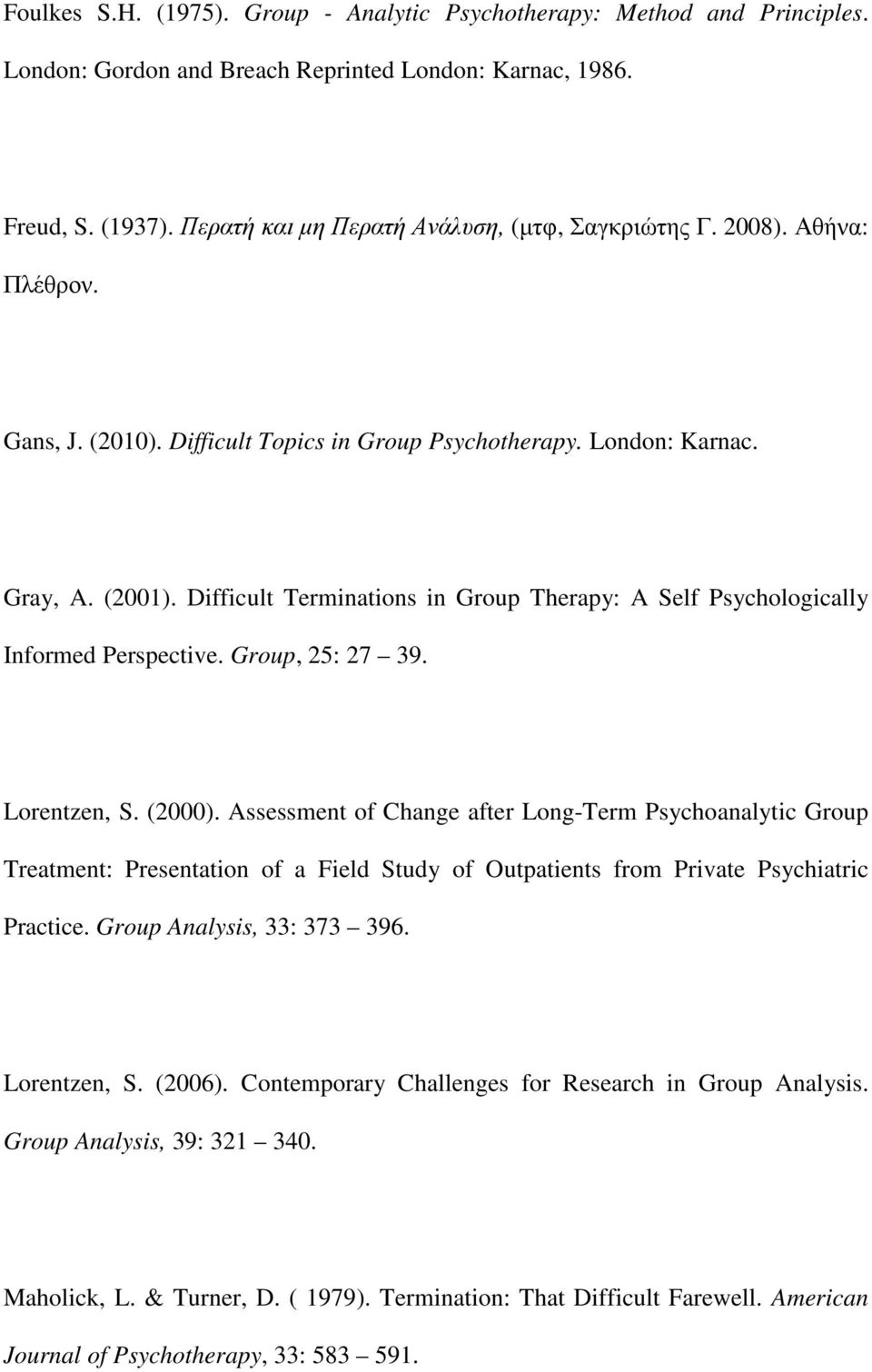 Difficult Terminations in Group Therapy: A Self Psychologically Informed Perspective. Group, 25: 27 39. Lorentzen, S. (2000).