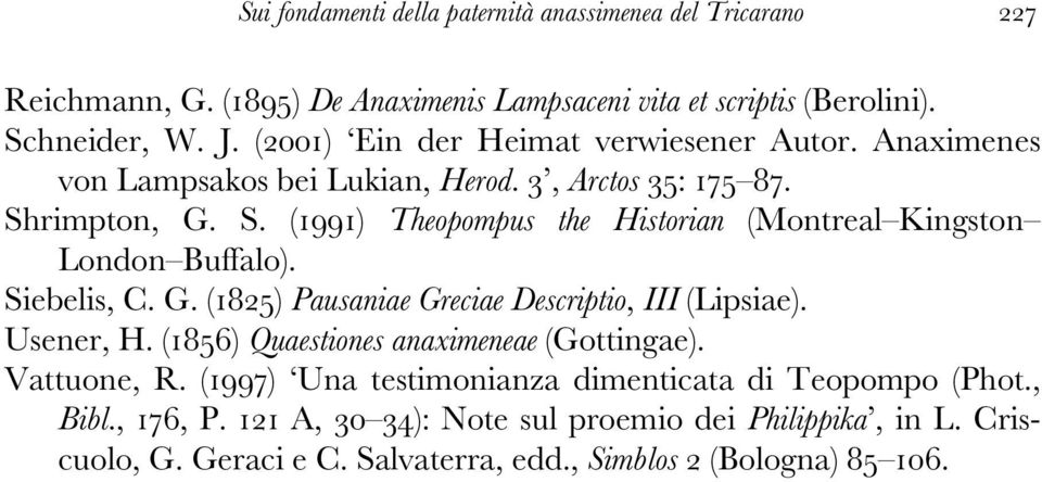 rimpton, G. S. (1991) Theopompus the Historian (Montreal Kingston London Buffalo). Siebelis, C. G. (1825) Pausaniae Greciae Descriptio, III (Lipsiae). Usener, H.