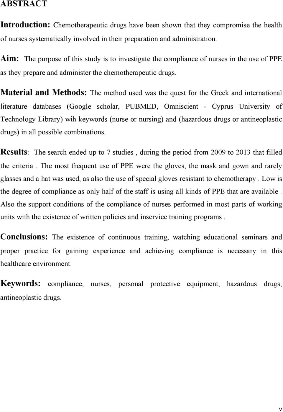 Material and Methods: The method used was the quest for the Greek and international literature databases (Google scholar, PUBMED, Omniscient - Cyprus University of Technology Library) wih keywords