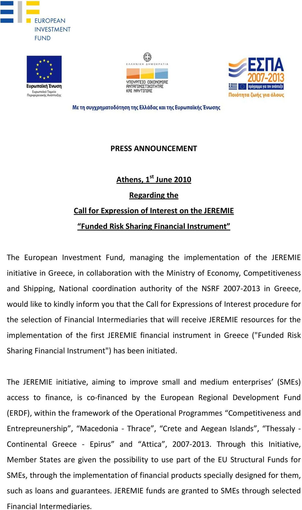 like to kindly inform you that the Call for Expressions of Interest procedure for the selection of Financial Intermediaries that will receive JEREMIE resources for the implementation of the first