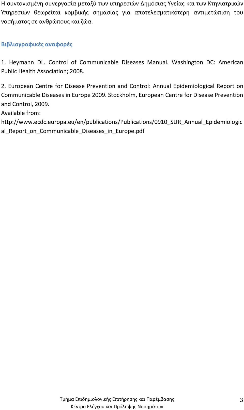 2. European Centre for Disease Prevention and Control: Annual Epidemiological Report on Communicable Diseases in Europe 2009.