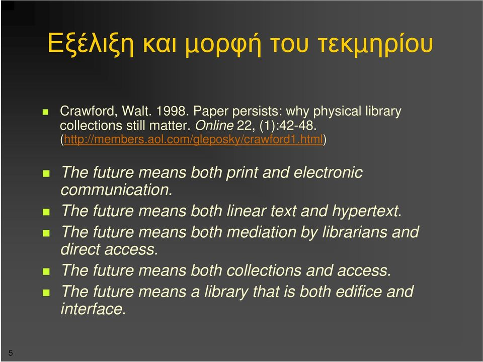 html) The future means both print and electronic communication. The future means both linear text and hypertext.