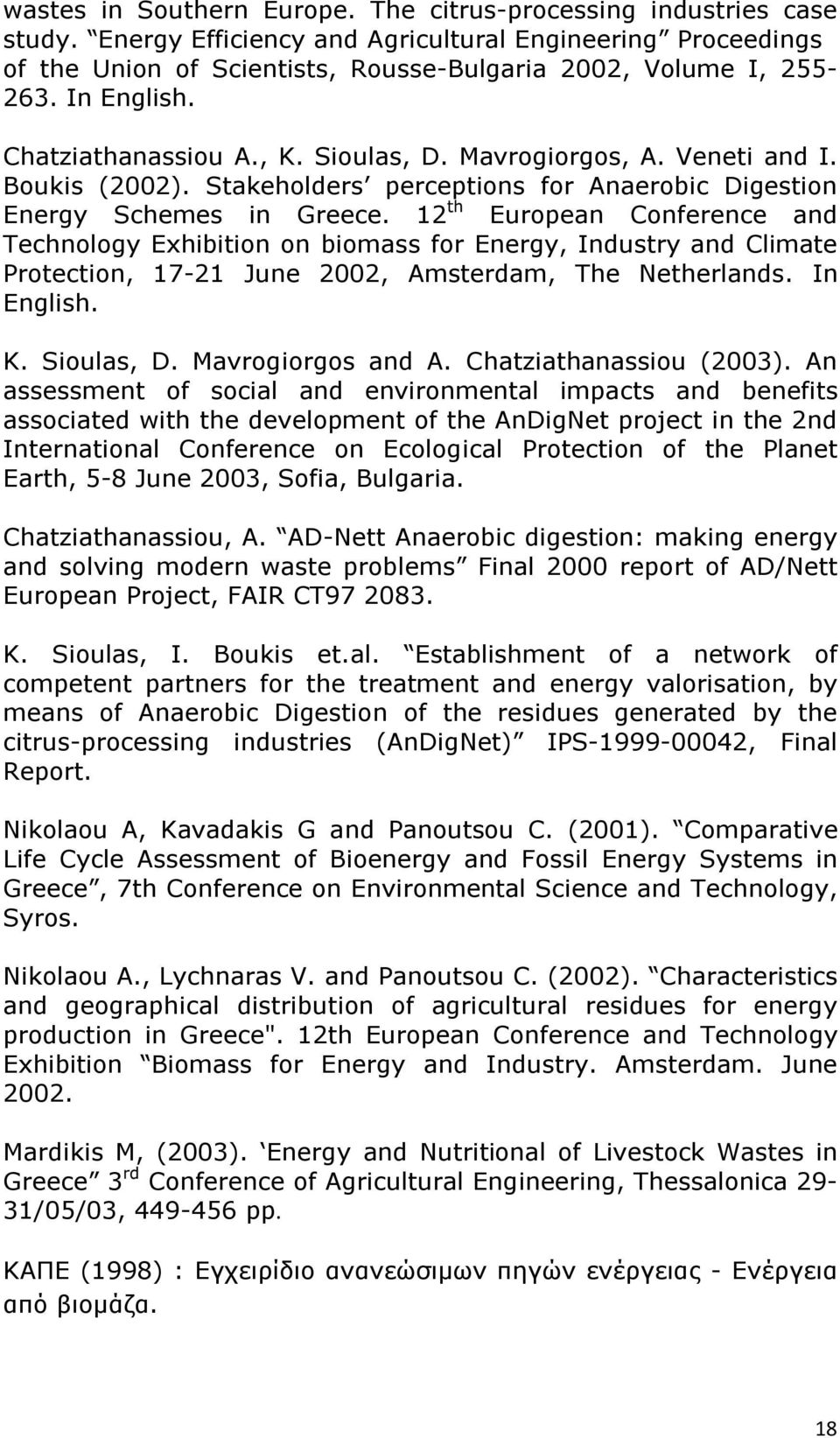 12 th European Conference and Technology Exhibition on biomass for Energy, Industry and Climate Protection, 17-21 June 2002, Amsterdam, The Netherlands. In English. K. Sioulas, D. Mavrogiorgos and A.