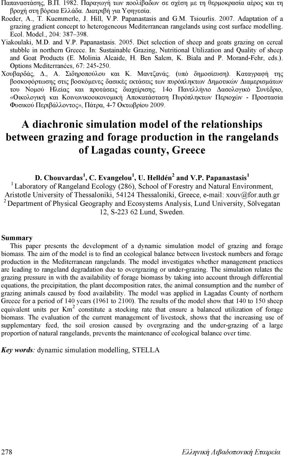 2005. Diet selection of sheep and goats grazing on cereal stubble in northern Greece. In: Sustainable Grazing, Nutritional Utilization and Quality of sheep and Goat Products (E. Molinia Alcaide, H.