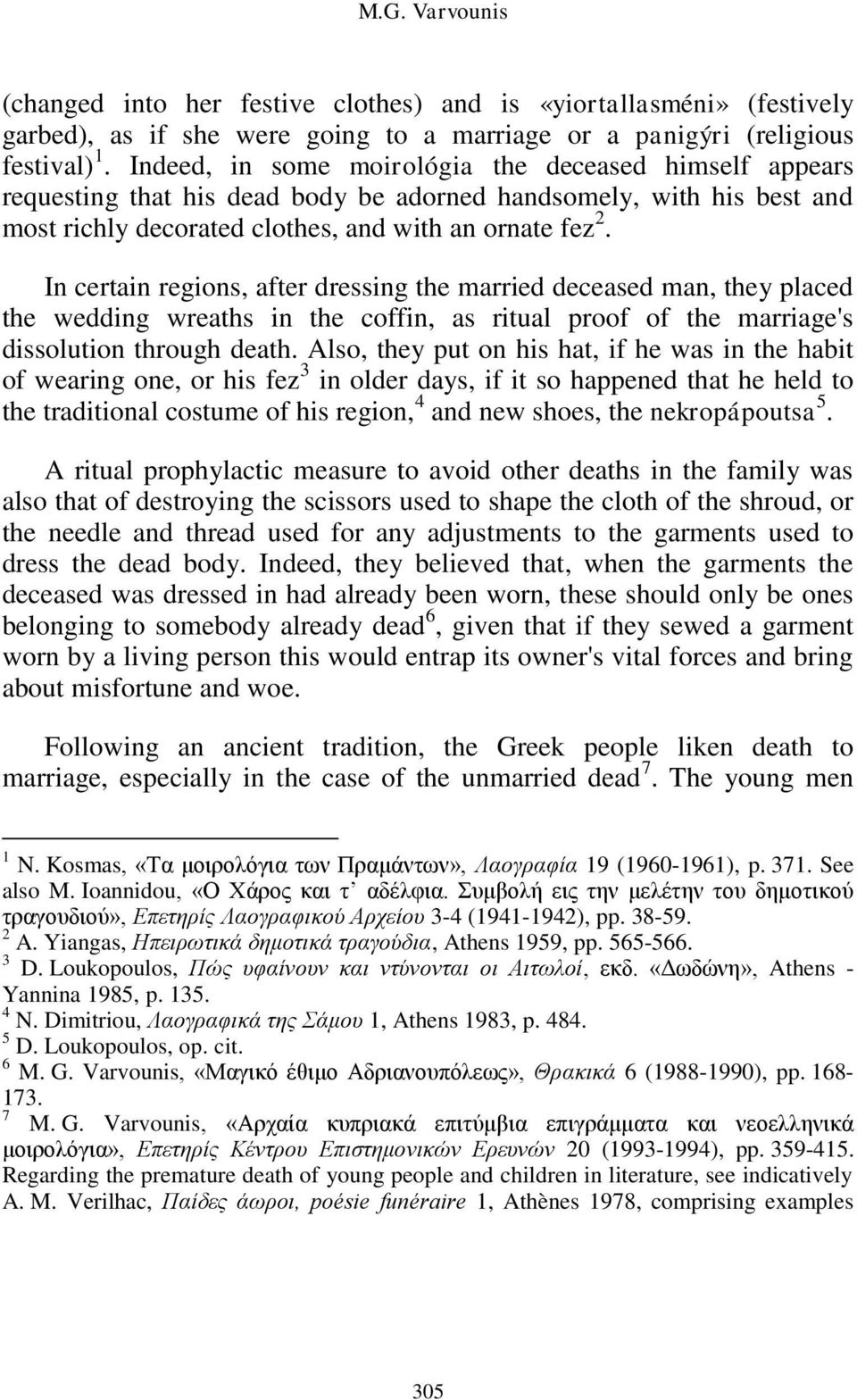 In certain regions, after dressing the married deceased man, they placed the wedding wreaths in the coffin, as ritual proof of the marriage's dissolution through death.