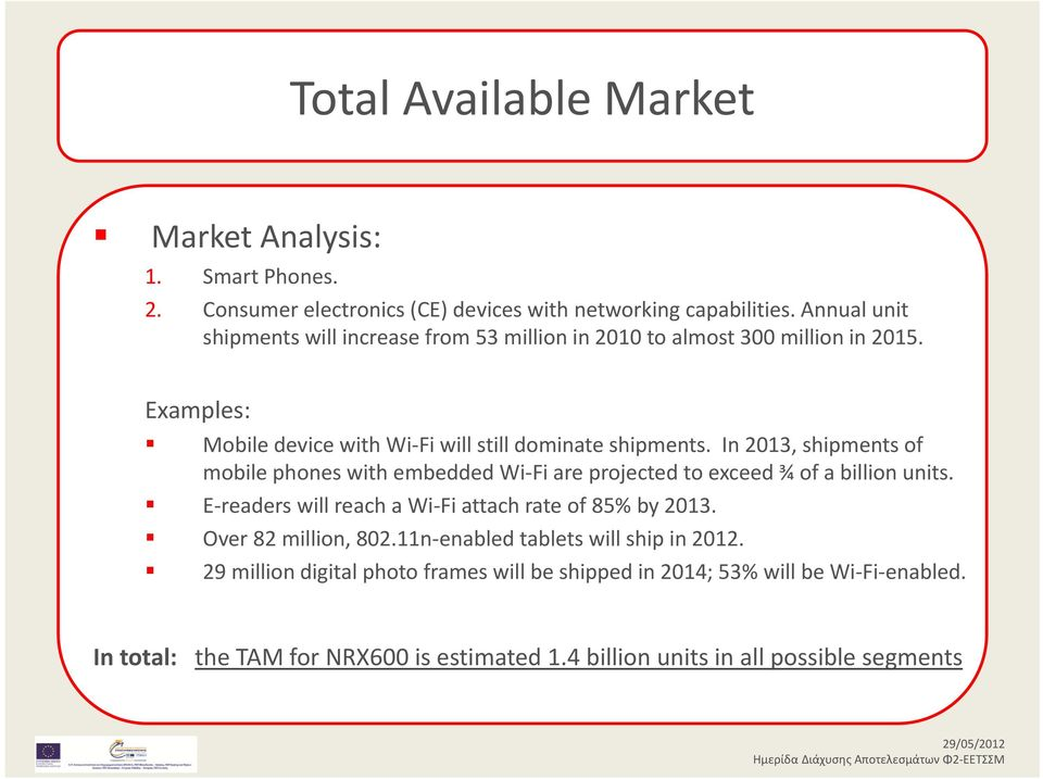 In 2013, shipments of mobile phones with embedded Wi Fi are projected to exceed ¾ of a billion units. E readers will reach a Wi Fi attach rate of 85% by 2013.