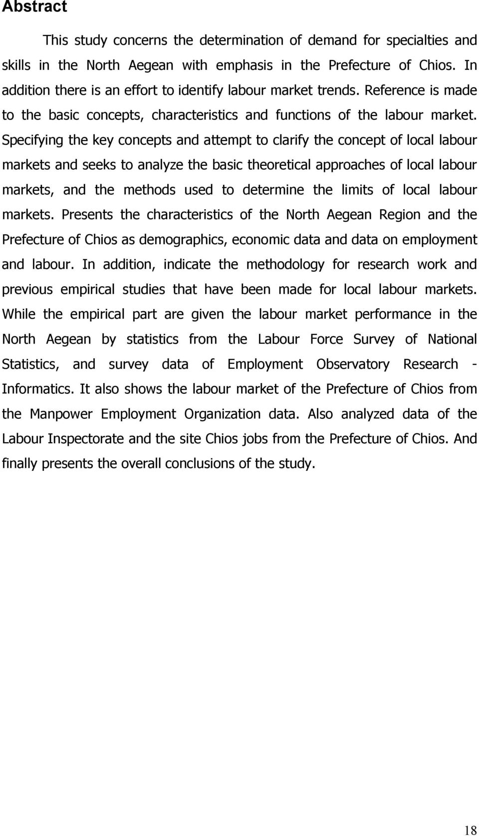 Specifying the key concepts and attempt to clarify the concept of local labour markets and seeks to analyze the basic theoretical approaches of local labour markets, and the methods used to determine