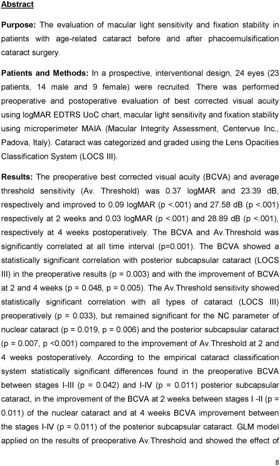 There was performed preoperative and postoperative evaluation of best corrected visual acuity using logmar EDTRS UoC chart, macular light sensitivity and fixation stability using microperimeter MAIA