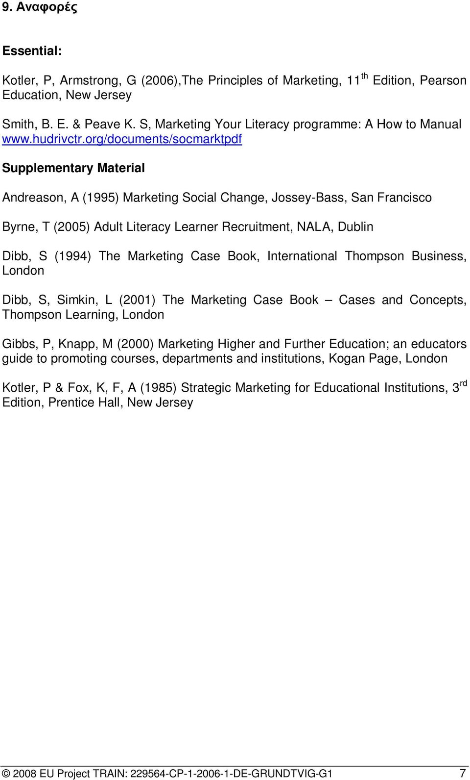 org/documents/socmarktpdf Supplementary Material Andreason, A (1995) Marketing Social Change, Jossey-Bass, San Francisco Byrne, T (2005) Adult Literacy Learner Recruitment, NALA, Dublin Dibb, S