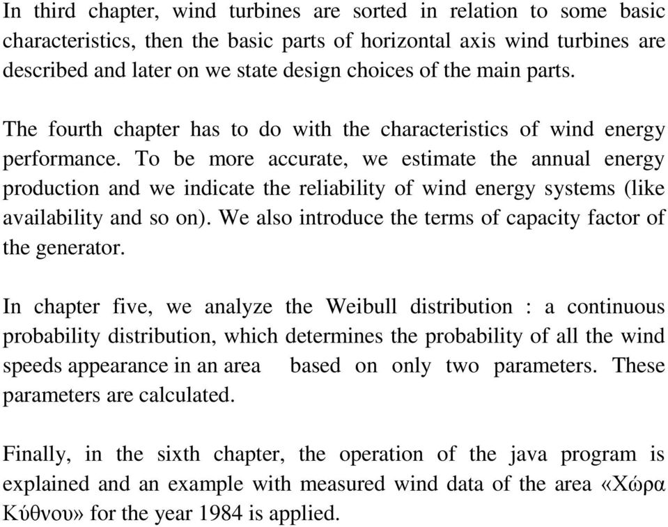 To be more accurate, we estimate the annual energy production and we indicate the reliability of wind energy systems (like availability and so on).