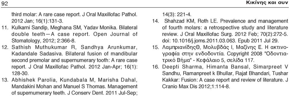 J Oral Maxillofac Pathol. 2012 Jan-Apr; 16(1): 128-30. 13. Abhishek Parolia, Kundabala M, Marisha Dahal, Mandakini Mohan and Manuel S Thomas. Management of supernumerary teeth. J Conserv Dent.