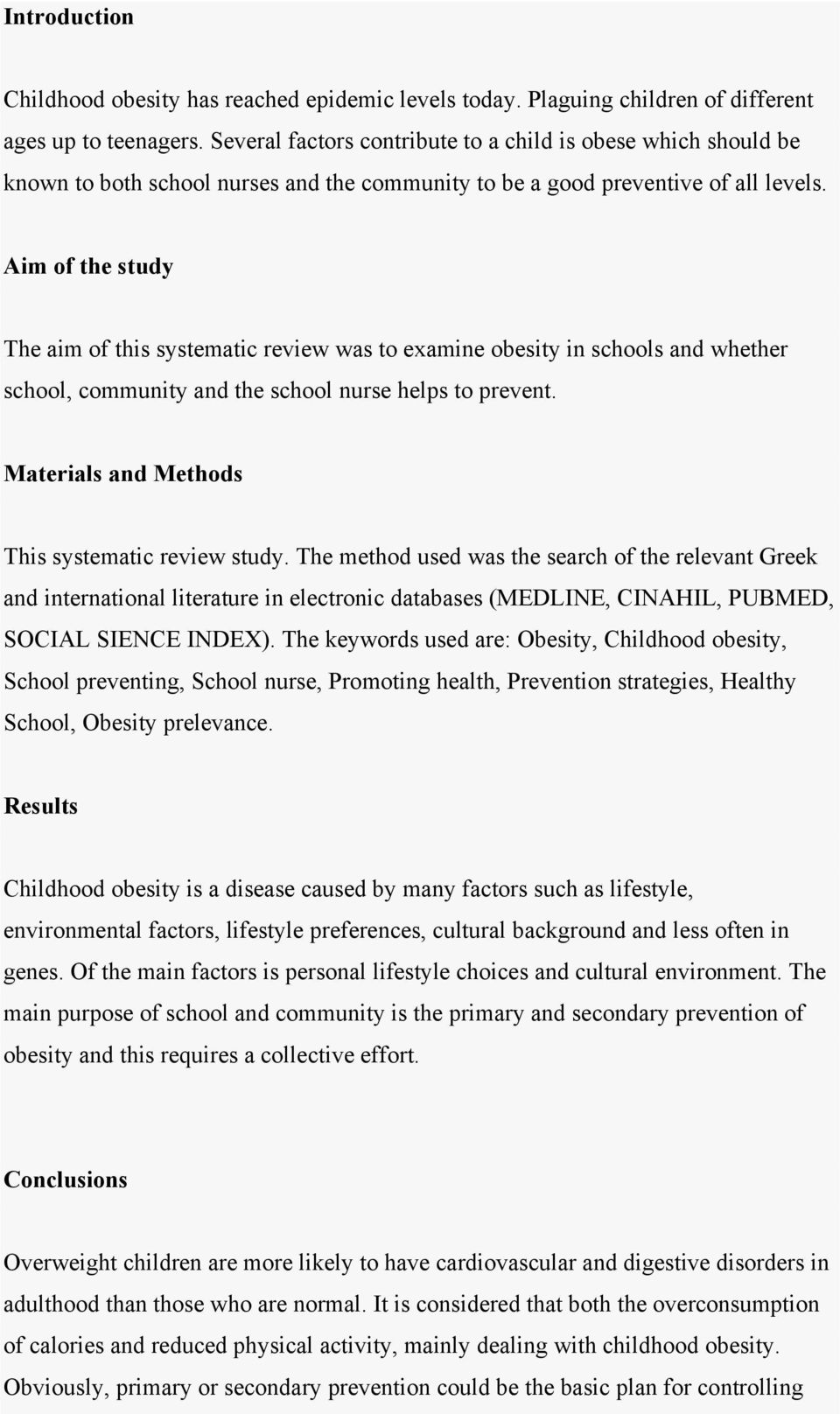 Aim of the study The aim of this systematic review was to examine obesity in schools and whether school, community and the school nurse helps to prevent.