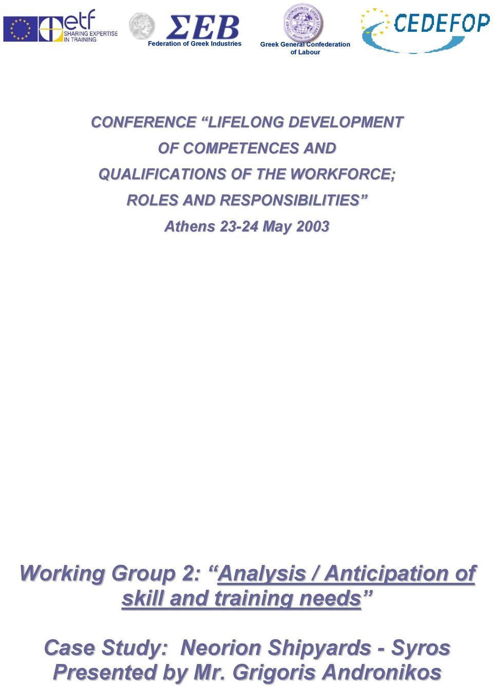 RESPONSIBILITIES Athens 23-24 May 2003 Working Group 2: Analysis / Anticipation of