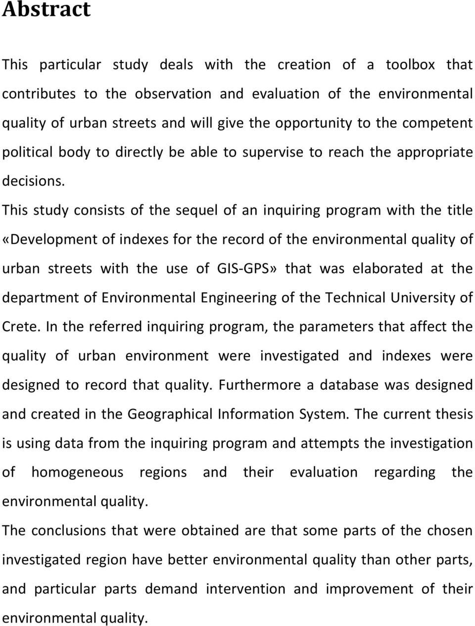 This study consists of the sequel of an inquiring program with the title «Development of indexes for the record of the environmental quality of urban streets with the use of GIS-GPS» that was
