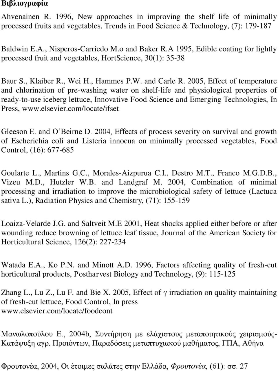 2005, Effect of temperature and chlorination of pre-washing water on shelf-life and physiological properties of ready-to-use iceberg lettuce, Innovative Food Science and Emerging Technologies, In