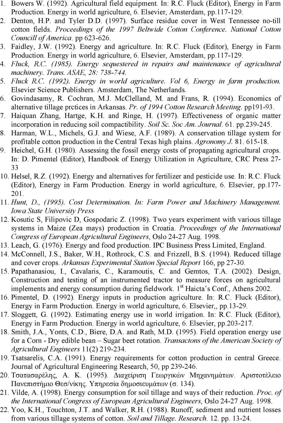 Energy and agriculture. In: R.C. Fluck (Editor), Energy in Farm Production. Energy in world agriculture, 6. Elsevier, Amsterdam, pp.117-129. 4. Fluck, R.C. (1985).