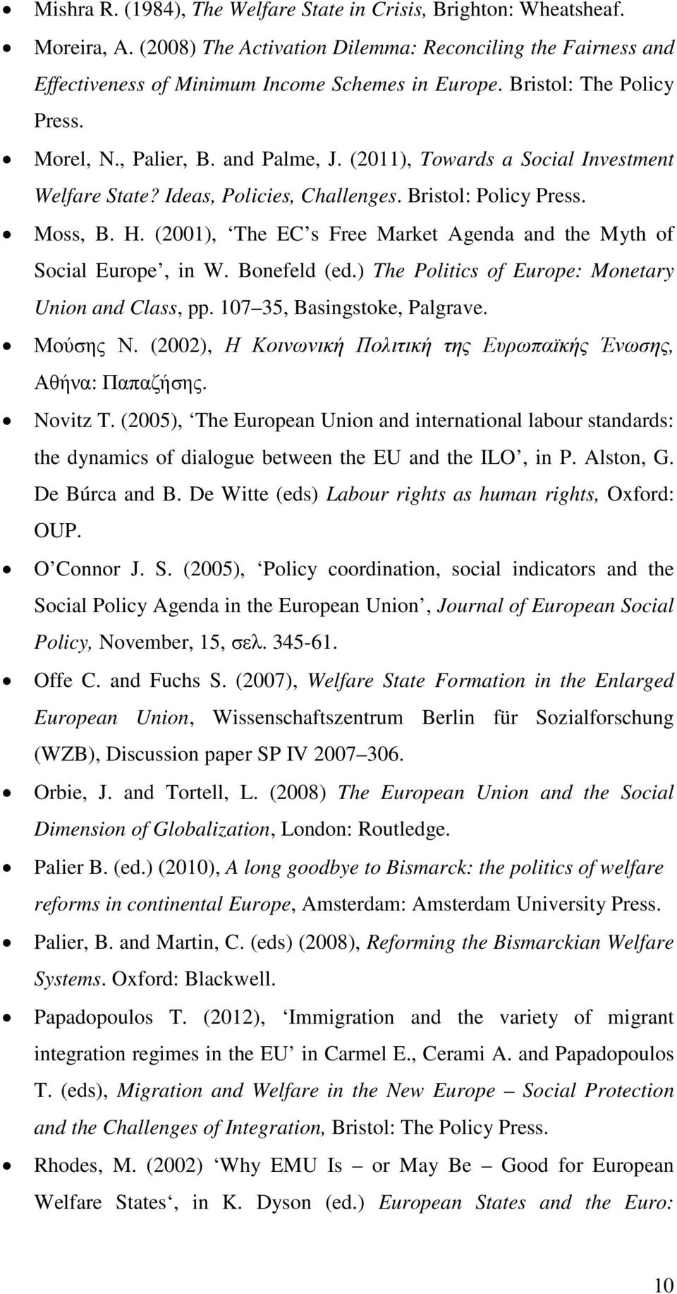 (2001), The EC s Free Market Agenda and the Myth of Social Europe, in W. Bonefeld (ed.) The Politics of Europe: Monetary Union and Class, pp. 107 35, Basingstoke, Palgrave. Μούσης Ν.