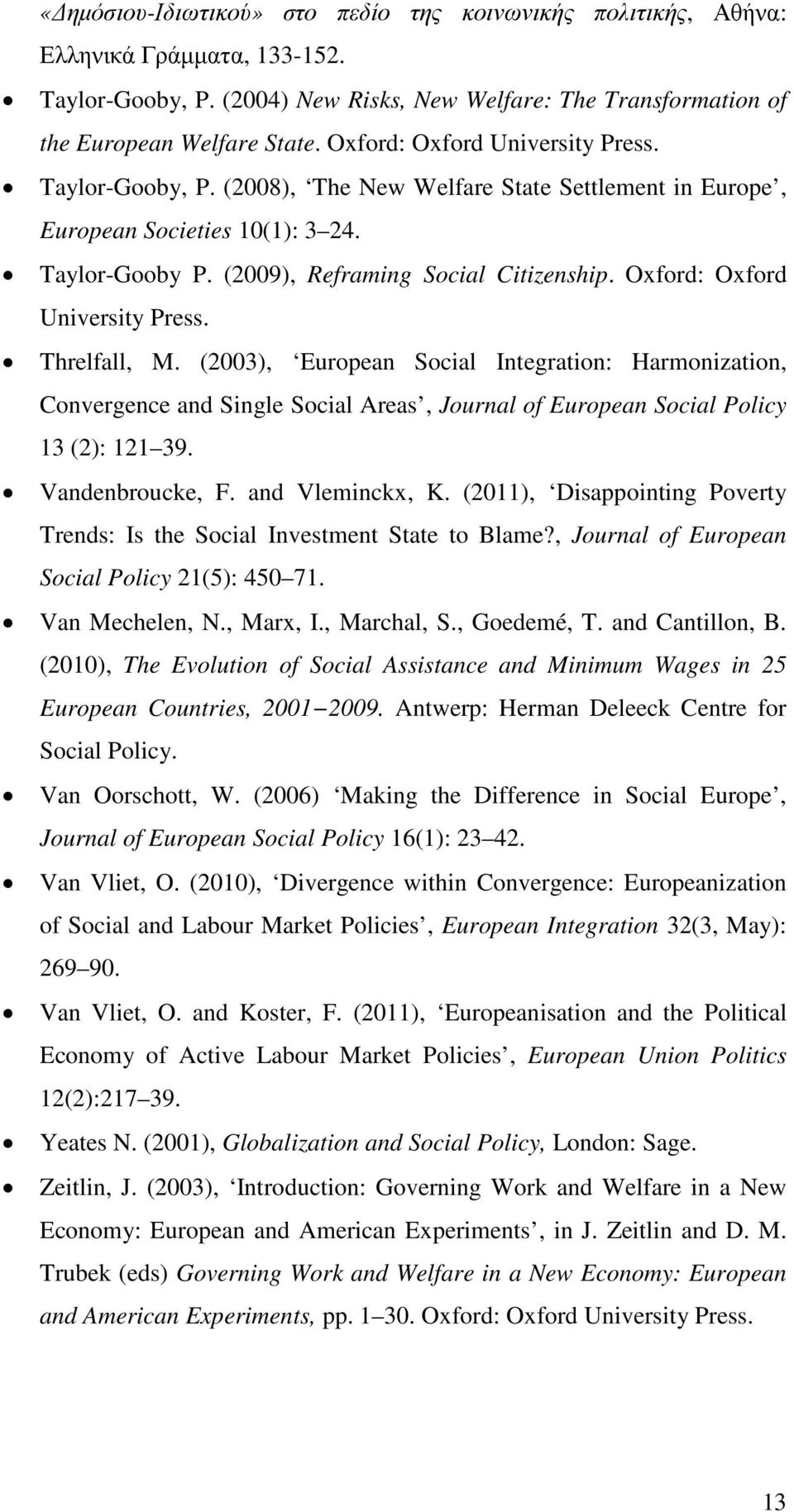 Oxford: Oxford University Press. Threlfall, M. (2003), European Social Integration: Harmonization, Convergence and Single Social Areas, Journal of European Social Policy 13 (2): 121 39.