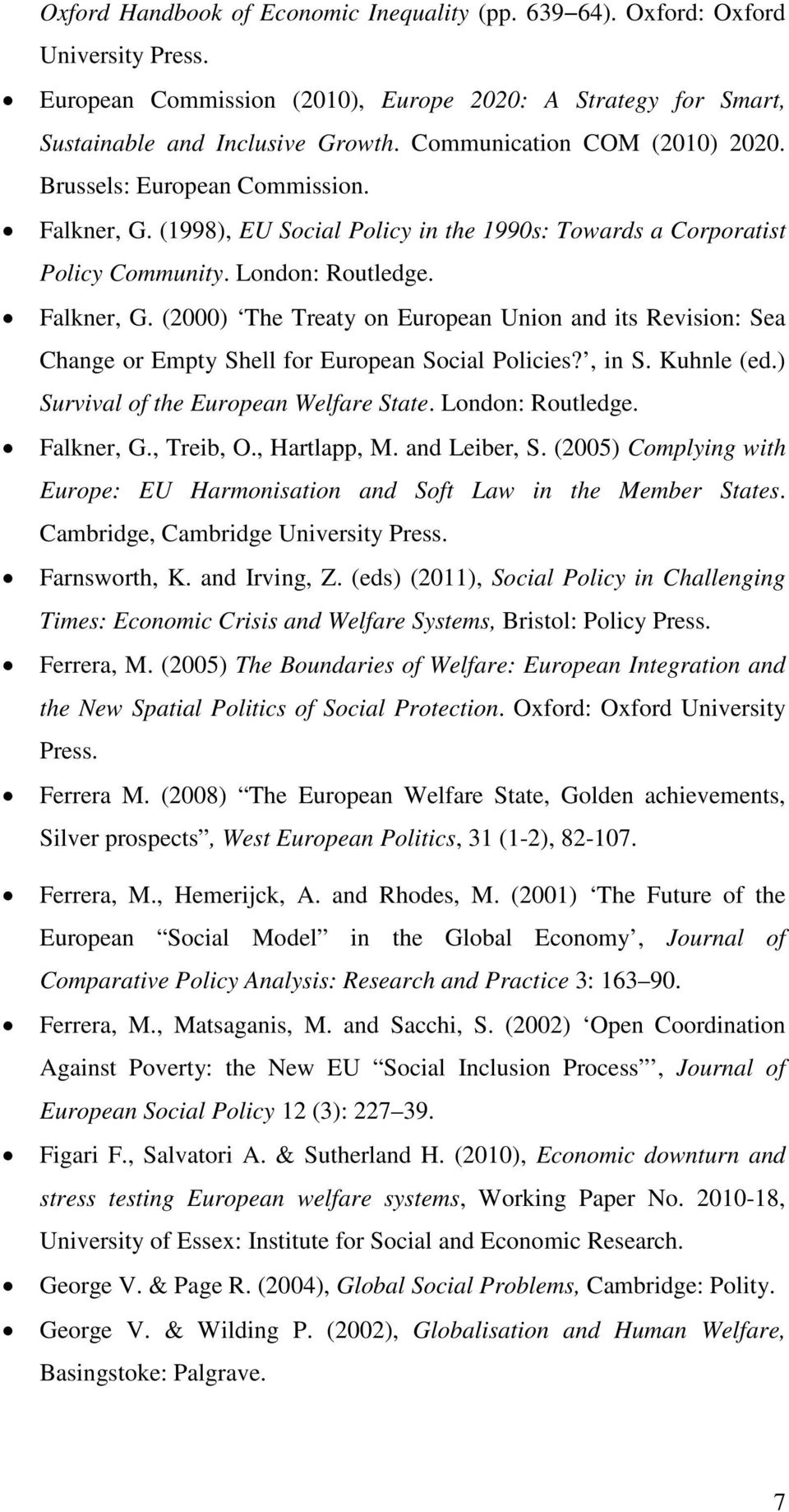 , in S. Kuhnle (ed.) Survival of the European Welfare State. London: Routledge. Falkner, G., Treib, O., Hartlapp, M. and Leiber, S.