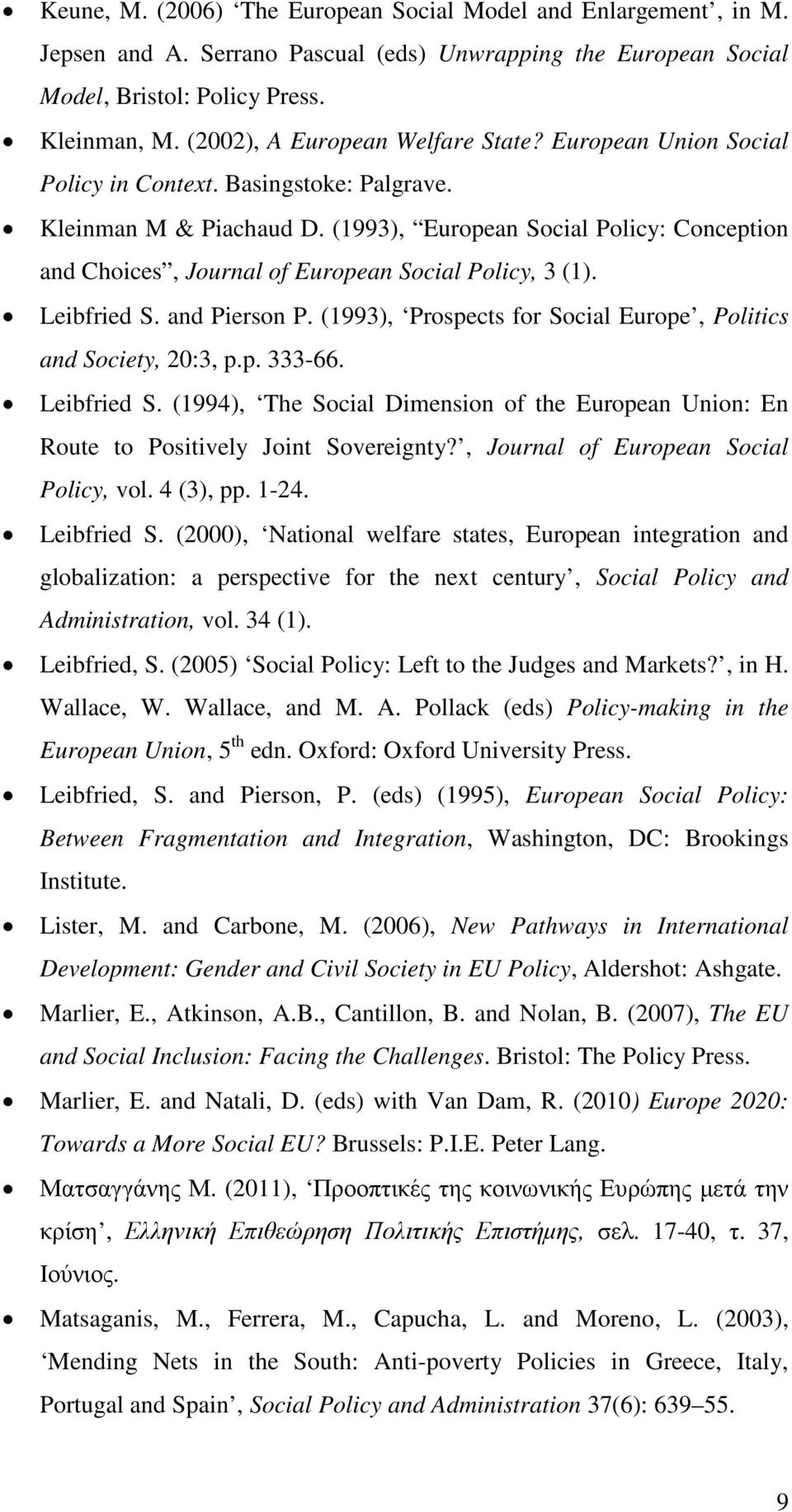 (1993), European Social Policy: Conception and Choices, Journal of European Social Policy, 3 (1). Leibfried S. and Pierson P. (1993), Prospects for Social Europe, Politics and Society, 20:3, p.p. 333-66.
