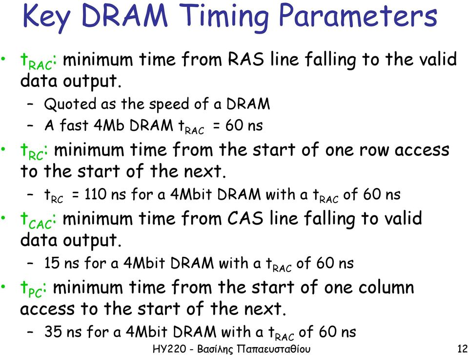 t RC = 110 ns for a 4Mbit DRAM with a t RAC of 60 ns t CAC : minimum time from CAS line falling to valid data output.