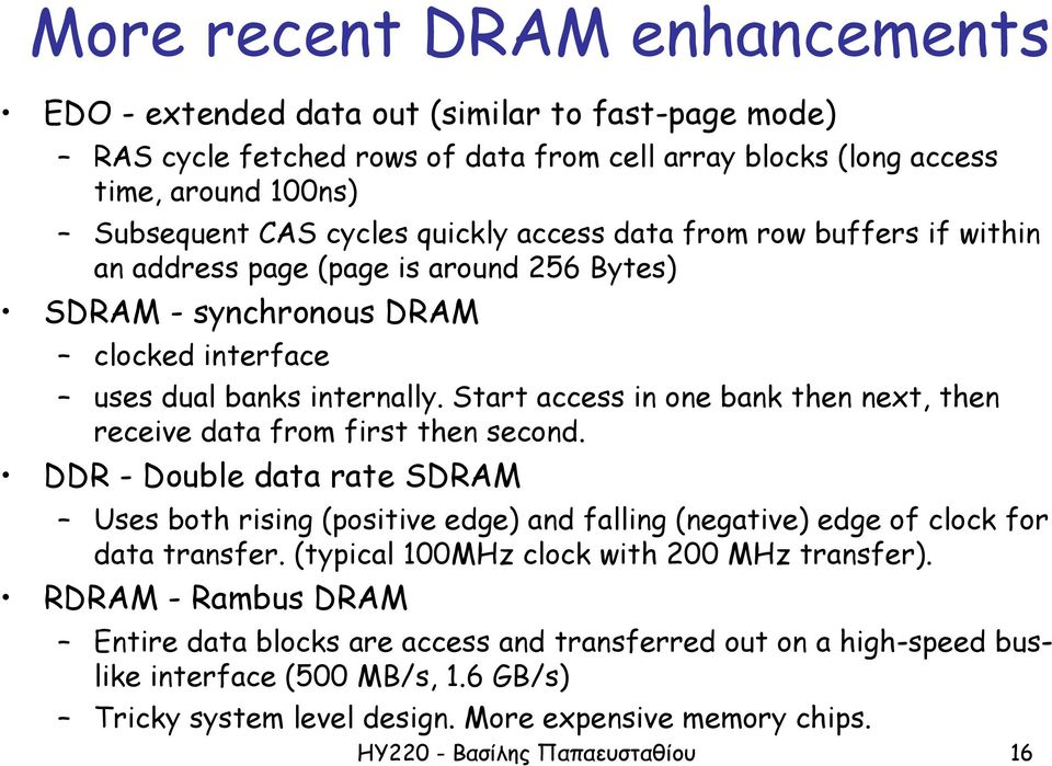Start access in one bank then next, then receive data from first then second. DDR - Double data rate SDRAM Uses both rising (positive edge) and falling (negative) edge of clock for data transfer.