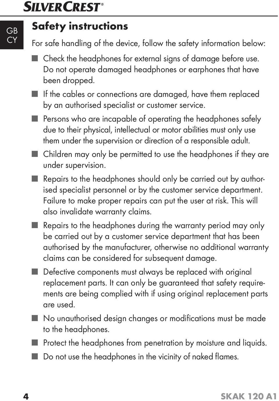 Persons who are incapable of operating the headphones safely due to their physical, intellectual or motor abilities must only use them under the supervision or direction of a responsible adult.